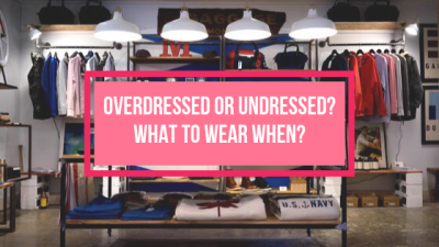 Overdressed or Underdressed? What to Wear When